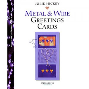 Metal & Wire Greeting Cards (Julie Hickey)